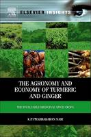 Agronomy and Economy of Turmeric and Ginger The Invaluable Medicinal Spice Crops by K P Prabhakaran Nair