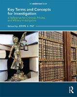 Key Terms and Concepts for Investigation: a Reference for Criminal, Private, and Military Investigators by