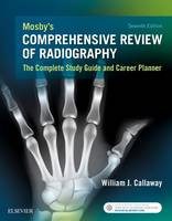 Mosby's Comprehensive Review of Radiography The Complete Study Guide and Career Planner by William J. Callaway