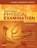 Student Laboratory Manual for Seidel's Guide to Physical Examination - Revised Reprint by Jane W. Ball, Joyce E. Dains, G. William, MD, PhD Benedict, Denise, PhD, CRNP, APRN, BC, ANP, CNOR Vanacore-Chase