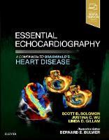 Essential Echocardiography A Companion to Braunwald's Heart Disease by Scott Solomon, Justina Wu, Linda Gillam