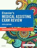 Elsevier's Medical Assisting Exam Review by Deborah E. Holmes