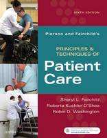 Pierson and Fairchild's Principles & Techniques of Patient Care by Sheryl L. Fairchild, Roberta Kuchler O'Shea, Robin Washington