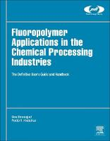 Fluoropolymer Applications in the Chemical Processing Industries The Definitive User's Guide and Handbook by Sina (Fluoroconsultants Group, Chadds Ford, PA, USA) Ebnesajjad, Pradip R. (DuPont Engineering Technology, Delaware, Khaladkar