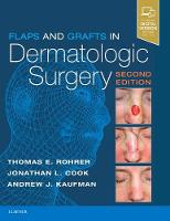 Flaps and Grafts in Dermatologic Surgery by Dr. Thomas E., M.D. Rohrer, Jonathan L. Cook, Andrew Kaufman