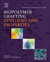 Biopolymer Grafting: Synthesis and Properties by Vijay Kumar (Cranfield University UK) Thakur