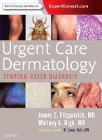 Urgent Care Dermatology: Symptom-Based Diagnosis by James E. Fitzpatrick, Whitney A. High