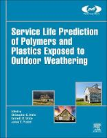 Service Life Prediction of Polymers and Plastics Exposed to Outdoor Weathering by Christopher C. (Research Chemist, Polymeric Materials Group, USA's National Institute of Standards and Technology (NIST) White