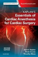 Kaplan's Essentials of Cardiac Anesthesia by Joel A. Kaplan
