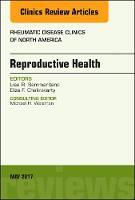 Reproductive Health, An Issue of Rheumatic Disease Clinics of North America by Eliza Chakravarty, Lisa R. Sammaritano