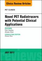 Novel PET Radiotracers with Potential Clinical Applications, An Issue of PET Clinics by Neil Vasdev, Abass Alavi