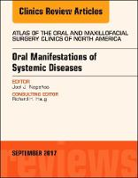 Oral Manifestations of Systemic Diseases, An Issue of Atlas of the Oral & Maxillofacial Surgery Clinics by Joel J. Napenas