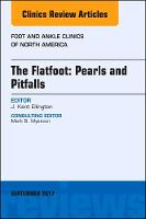 The Flatfoot: Pearls and Pitfalls, An Issue of Foot and Ankle Clinics of North America by Kent Ellington