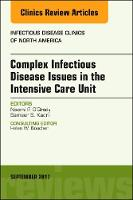 Complex Infectious Disease Issues in the Intensive Care Unit, An Issue of Infectious Disease Clinics of North America by Naomi P. O'Grady, Samir Kadri