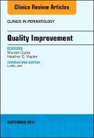 Quality Improvement, An Issue of Clinics in Perinatology by Munish Gupta, Heather C. Kaplan