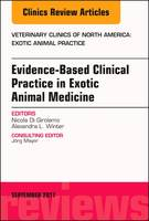 Evidence-Based Clinical Practice in Exotic Animal Medicine, An Issue of Veterinary Clinics of North America: Exotic Animal Practice by Nicola Di Girolamo, Alexandra L. Winter