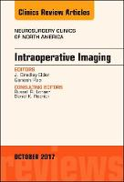 Intraoperative Imaging, An Issue of Neurosurgery Clinics of North America by Bradley J. Elder, Ganesh Rao