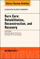 Burn Care: Reconstruction, Rehabilitation, and Recovery, An Issue of Clinics in Plastic Surgery by C. Scott Hultman, Michael W. Neumeister