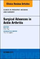 Surgical Advances in Ankle Arthritis, An Issue of Clinics in Podiatric Medicine and Surgery by Alan Ng