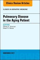 Pulmonary Disease in the Aging Patient, An Issue of Clinics in Geriatric Medicine by Sidney S. Braman, Gwen S. Skloot