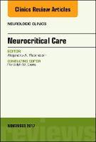 Neurocritical Care, An Issue of Neurologic Clinics by Alejandro A. Rabinstein