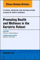 Promoting Health and Wellness in the Geriatric Patient, An Issue of Physical Medicine and Rehabilitation Clinics of North America by David A. Soto-Quijano