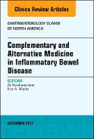 Complementary and Alternative Medicine in Inflammatory Bowel Disease, An Issue of Gastroenterology Clinics of North America by Ali Keshavarzian, Ece A. Mutlu