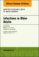 Infections in Older Adults, An Issue of Infectious Disease Clinics of North America by Robin L. P. Jump, David H. Canaday