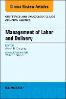 Management of Labor and Delivery, An Issue of Obstetrics and Gynecology Clinics by Aaron B. Caughey