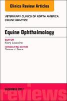 Equine Ophthalmology, An Issue of Veterinary Clinics of North America: Equine Practice by Mary Lassaline