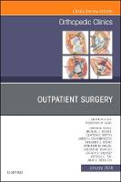 Outpatient Surgery, An Issue of Orthopedic Clinics by Frederick M, MD Azar, Michael J. Beebee, Clayton C. Bettin, James H. Calandruccio