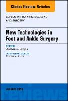New Technologies in Foot and Ankle Surgery, An Issue of Clinics in Podiatric Medicine and Surgery by Stephen Brigido