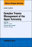 Complex Trauma Management of the Upper Extremity, An Issue of Hand Clinics by Asif M. (Rothman Institute) Ilyas