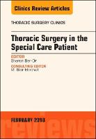Thoracic Surgery in the Special Care Patient, An Issue of Thoracic Surgery Clinics by Sharon Ben-Or