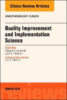 Quality Improvement and Implementation Science, An Issue of Anesthesiology Clinics by Lane-Fall