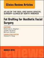Fat Grafting for Aesthetic Facial Surgery, An Issue of Atlas of the Oral & Maxillofacial Surgery Clinics by Shahrokh C. Bagheri, Husain Ali Khan, Behnam, DMD Bohluli