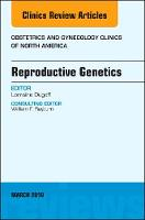 Reproductive Genetics, An Issue of Obstetrics and Gynecology Clinics by Lorraine Dugoff