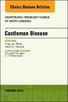 Castleman Disease, An Issue of Hematology/Oncology Clinics by Frits, MD, PhD, MRCP(UK), FRCPath, Dr. van Rhee, Nikhil C. Munshi