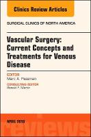 Vascular Surgery: Current Concepts and Treatments for Venous Disease, An Issue of Surgical Clinics by Marc A. Passman