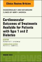 Cardiovascular Outcomes of Treatments available for Patients with Type 1 and 2 Diabetes, An Issue of Endocrinology and Metabolism Clinics of North America by Guillermo E. Umpierrez