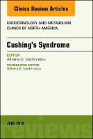 Cushing's Syndrome, An Issue of Endocrinology and Metabolism Clinics of North America by Adriana G. Ioachimescu