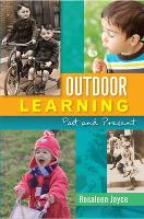 Outdoor Learning: Past and Present Past and Present by Rosaleen Joyce