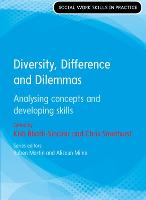 Diversity, Difference and Dilemmas: Analysing concepts and developing skills by Kish Bhatti-Sinclair