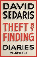 Theft by Finding Diaries: Volume One by David Sedaris