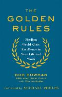 The Golden Rules 10 Steps to World-Class Excellence in Your Life and Work by Bob Bowman