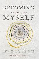 Becoming Myself A Psychiatrist's Memoir by Irvin D. Yalom