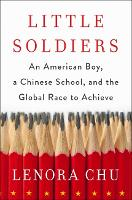 Little Soldiers An American Boy, a Chinese School and the Global Race to Achieve by Lenora Chu