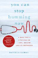 You Can Stop Humming Now A Doctor's Stories of Life, Death and in Between by Dr. Daniela J. Lamas