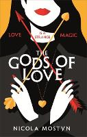 The Gods of Love: to save the world, she'll have to save herself . . . by Nicola Mostyn