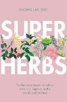 Superherbs The best adaptogens to reduce stress and improve health, beauty and wellness by Rachel Landon